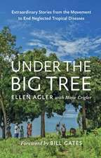 Under the Big Tree – Extraordinary Stories from the Movement to End Neglected Tropical Diseases