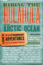 Riding the Hulahula to the Arctic Ocean: A Guide to Extraordinary Adventures for the Seasoned Traveler