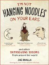 I'm Not Hanging Noodles on Your Ears and Other Intriguing Idioms From Around the