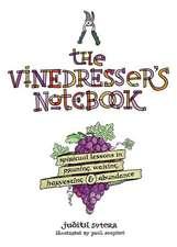 The Vinedresser's Notebook:  Spiritual Lessons in Pruning, Waiting, Harvesting & Abundance