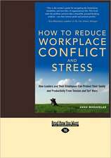 How to Reduce Workplace Conflict and Stress: How Leaders and Their Employees Can Protect Their Sanity and Productivity from Tension and Turf Wars (Eas