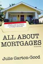 All About Mortgages: Insider Tips to Finance or Refinance Your Home in Today's Economy