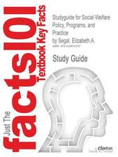 Studyguide for Social Welfare Policy, Programs, and Practice by Segal, Elizabeth A., ISBN 9780875814117