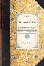 Land Log-Book:  A Compilation of Anecdotes and Occurrences Extracted from the Journal Kept by the Author During a Residence of Several