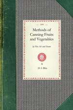 Methods of Canning Fruits and Vegetables:  By Hot Air and Steam, and Berries by the Compounding of Syrups and the Crystallizing and Candying of Fruits