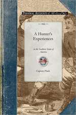 A   Hunter's Experiences in the Southern S:  Being an Account of the Natural History of the Various Quadrupeds and Birds Which Are the Objects of Chase