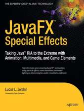 JavaFX Special Effects: Taking Java™ RIA to the Extreme with Animation, Multimedia, and Game Elements