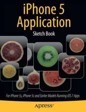 iPhone 5 Application Sketch Book: For iPhone 5s, iPhone 5c and Earlier Models Running iOS 7 Apps