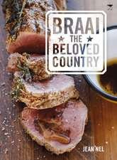Braai the Beloved Country:  30 Ways to Leave Your Madam