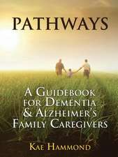 Pathways:  A Guidebook for Dementia & Alzheimer's Family Caregivers