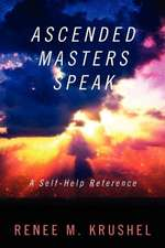 Ascended Masters Speak:  A Self-Help Reference
