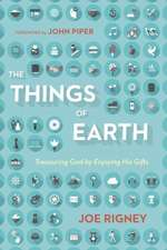 The Things of Earth:  Treasuring God by Enjoying His Gifts