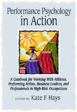 Performance Psychology in Action:  A Casebook for Working with Athletes, Performing Artists, Business Leaders, and Professionals in High-Risk Occupatio