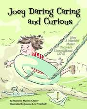 Joey Daring, Caring, and Curious:  How a Mischief Maker Uncovers Unconditional Love