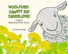 Woolfred Cannot Eat Dandelions:  A Tale of Being True to Your Tummy