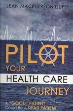 Pilot Your Health Care Journey: A Good Patient Could Be a Dead Patient