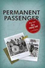 Permanent Passenger:  My Life on a Cruise Ship