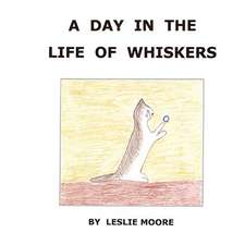 A Day in the Life of Whiskers