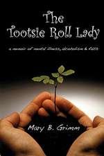 The Tootsie Roll Lady:  A Memoir of Mental Illness, Alcoholism, and Faith