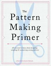 The Pattern Making Primer:  All You Need to Know about Designing, Adapting, and Customizing Sewing Patterns
