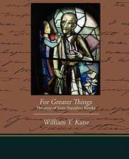 For Greater Things the Story of Saint Stanislaus Kostka:  Administrator