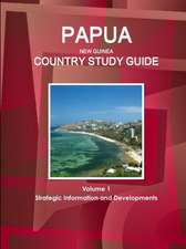 Papua New Guinea Country Study Guide Volume 1 Strategic Information and Developments
