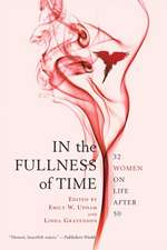 In the Fullness of Time:  32 Women on Life After 50