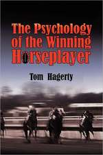 The Psychology of the Winning Horseplayer:  Cherish Yesterday, Dream Tomorrow, Live Today