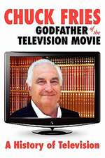 Chuck Fries Godfather of the Television Movie