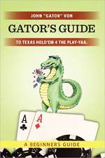 Gator's Guide to Texas Hold'em 4 the Play-Yaa.