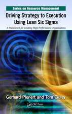 Driving Strategy to Execution Using Lean Six Sigma:  A Framework for Creating High Performance Organizations
