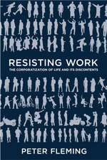 Resisting Work: The Corporatization of Life and Its Discontents