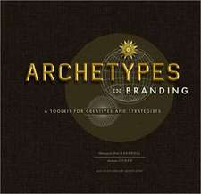 Archetypes in Branding:  A Toolkit for Creatives and Strategists