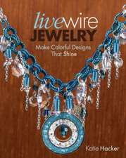 Live Wire Jewelry:  30 Colorful Designs That Sparkle and Shine