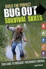 Build the Perfect Bug Out:  Your Guide to Emergency Wilderness Survival