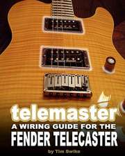 Telemaster a Wiring Guide for the Fender Telecaster:  How to Mix Drinks