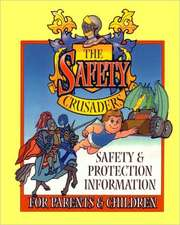 The Safety Crusaders:  Safety & Protection Information for Parents and Children