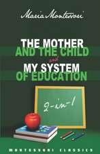 The Mother and the Child & My System of Education:  2-In-1 (Montessori Classics Edition)