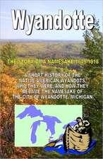 Wyandotte:  The Story of a Namesake 1649-1818