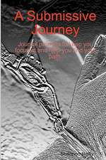 A Submissive Journey:  Journal Prompts to Keep You Focused and Help You Find Your Path