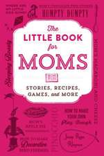 The Little Book for Moms: Stories, Recipes, Games, and More