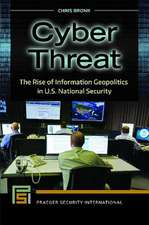 Cyber Threat:  The Rise of Information Geopolitics in U.S. National Security