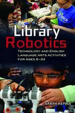 Library Robotics:  Technology and English Language Arts Activities for Ages 8a 24