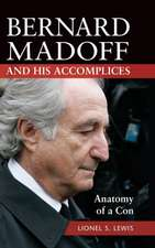 Bernard Madoff and His Accomplices:  Anatomy of a Con