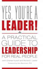 Yes, You're a Leader!:  A Practical Guide to Leadership for Real People