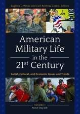 American Military Life in the 21st Century [2 Volumes]: Social, Cultural, and Economic Issues and Trends