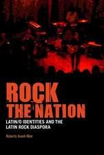 Rock the Nation: Latin/o Identities and the Latin Rock Diaspora