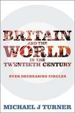 Britain and the World in the Twentieth Century: Ever Decreasing Circles