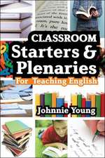 Secondary Starters and Plenaries:  Creative Activities, Ready-To-Use for Teaching English