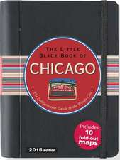 The Little Black Book of Chicago:  The Indispensible Guide to the Windy City